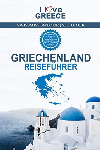 Griechenland Reiseführer I love Greece: Reiseführer Griechenland, Kreta Reiseführer, Santorini, Rhodos, Athen, Kykladen und Peloponnes Reiseführer 2021